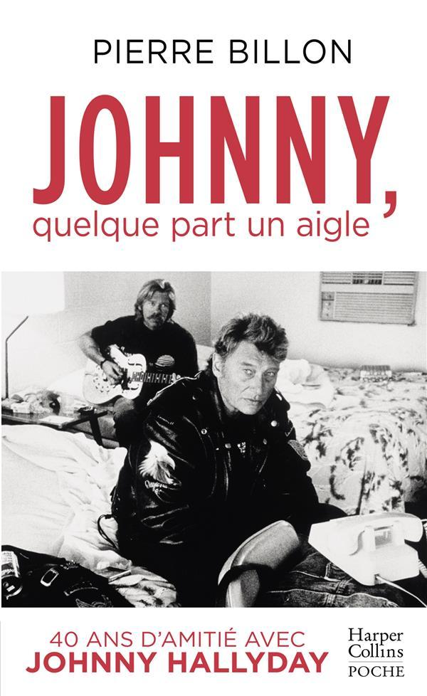 Johnny, quelque part un aigle ; 40 ans d'amitié avec Johnny Hallyday