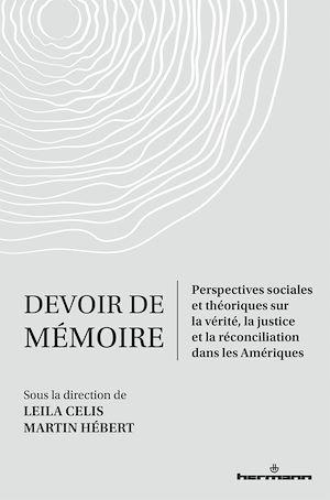 Devoir de mémoire ; perspectives sociales et théoriques sur la vérité, la justice, la réconciliation dans les Amériques