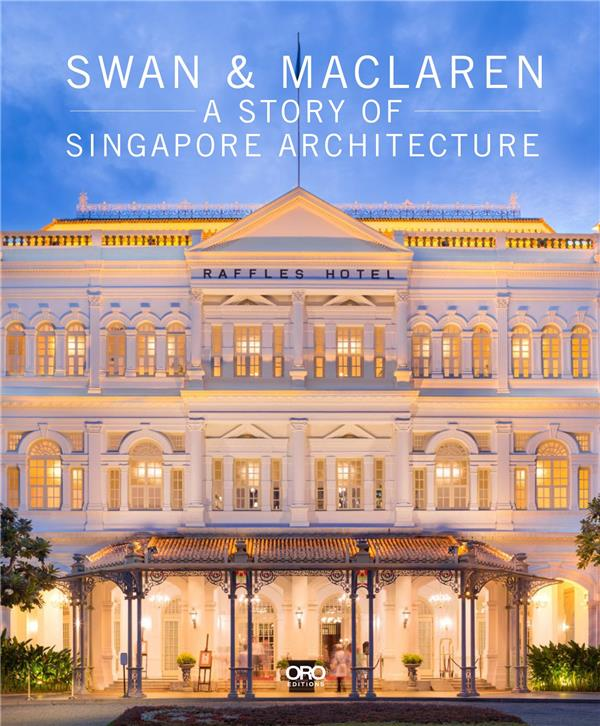 Swan and Maclaren ; a story of Singapore architecture
