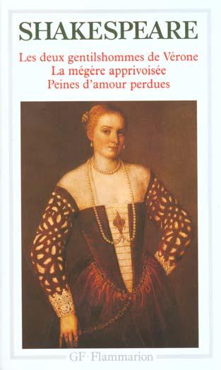 Les deux gentilshommes de Vérone ; la mégère apprivoisée ; peines d'amour perdues
