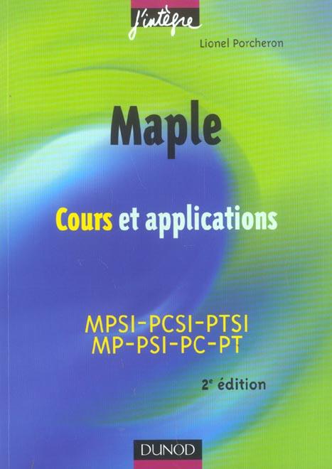 Maple ; cours et applications : mpsi-pcsi-ptsi, mp-psi-pc-pt (2e édition)
