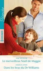 Vente EBooks : Le merveilleux Noël de Maggie ; dans les bras du Dr Williams  - Janice Lynn - Ami Weaver