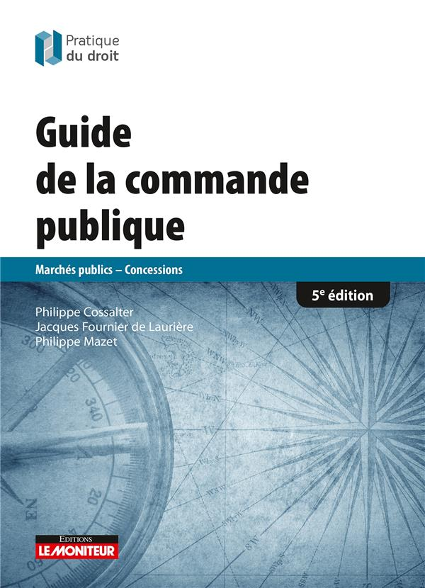 Guide de la commande publique ; marchés publics,  concessions (5e édition)