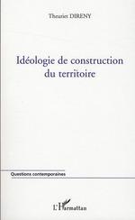 Idéologie de construction du territoire  - Theuriet Direny
