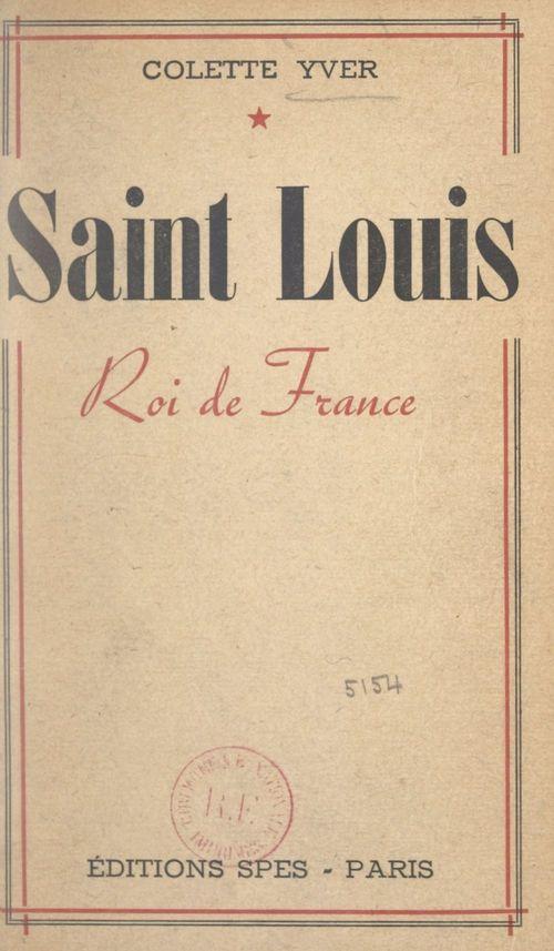 Saint Louis, roi de France  - Colette Yver