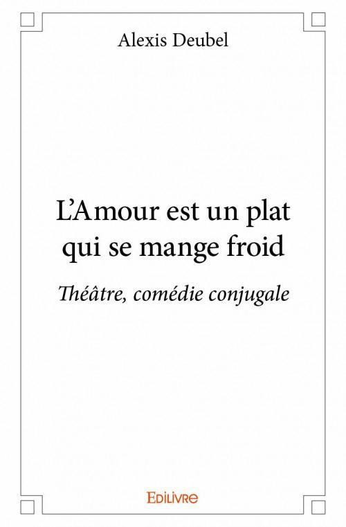 l'amour est un plat qui se mange froid ; théâtre, comédie conjugale
