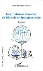 Vente Livre Numérique : Les histoires d'amour de Monsieur Spongexstrate  - Claude Daubercies