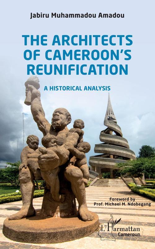 The Architects of Cameroon's Reunification  - Muhammadou Amadou Jabiru