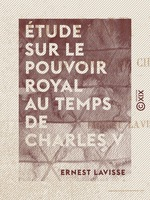 Étude sur le pouvoir royal au temps de Charles V  - Ernest Lavisse
