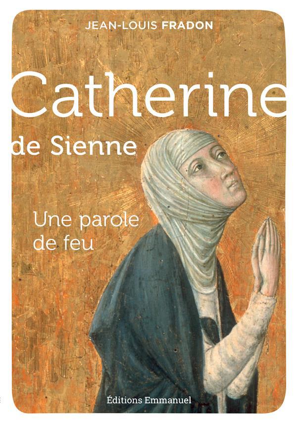 Catherine de Sienne ; une parole de feu