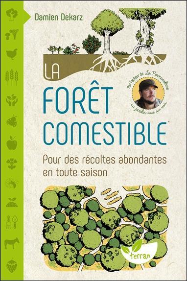 La forêt comestible ; pour des récoltes abondantes en toute saison