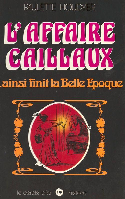 L'Affaire Caillaux... ainsi finit la Belle Époque