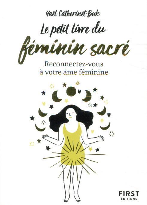 Le petit livre du féminin sacré ; reconnectez-vous à votre âme féminine