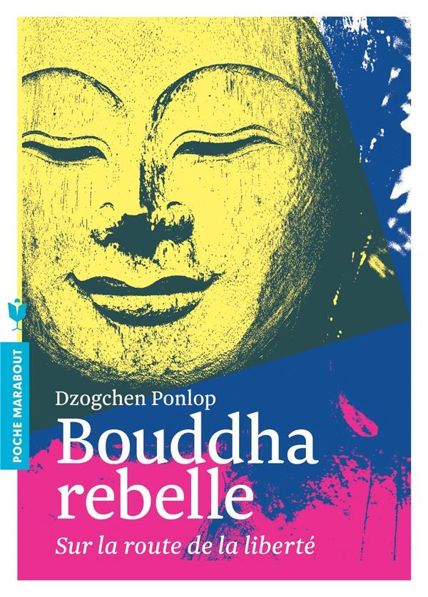 Bouddha Rebelle ; Sur La Route De La Liberte