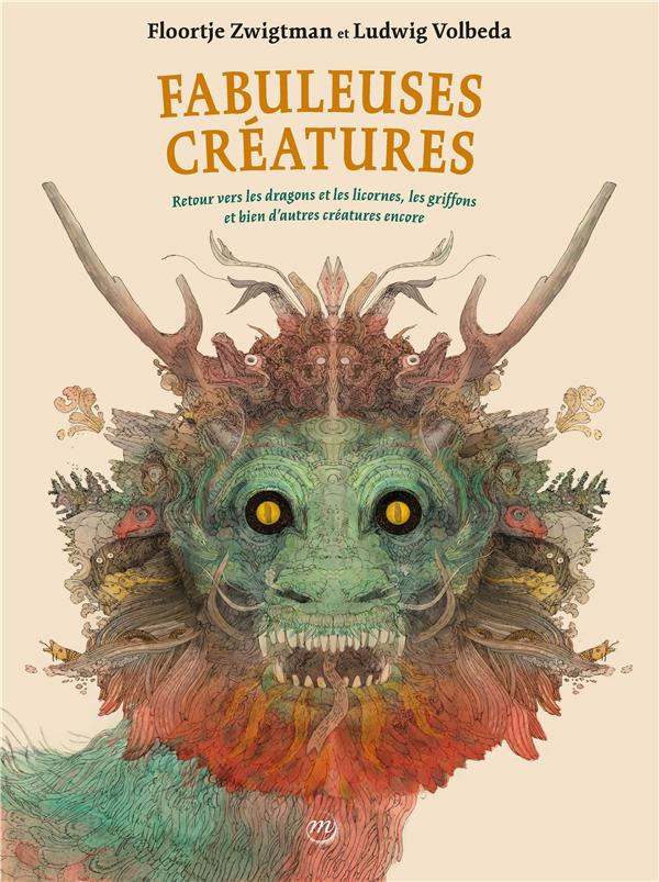 Fabuleuses créatures ; retours vers les dragons et les licornes, les griffons et bien d'autres créatures encore