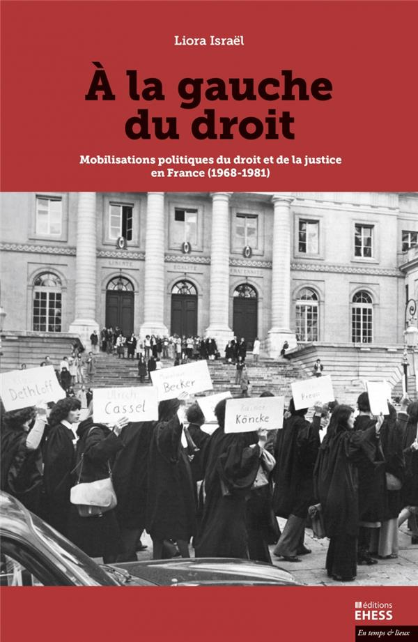 à la gauche du droit ; mobilisations politiques du droit et de la justice en France (1968-1981)
