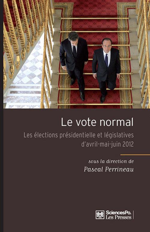 Le vote normal  ; les élections présidentielle et législatives d'Avril-Mai-Juin 2012