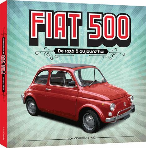 Fiat 500 ; de 1936 à aujourd'hui