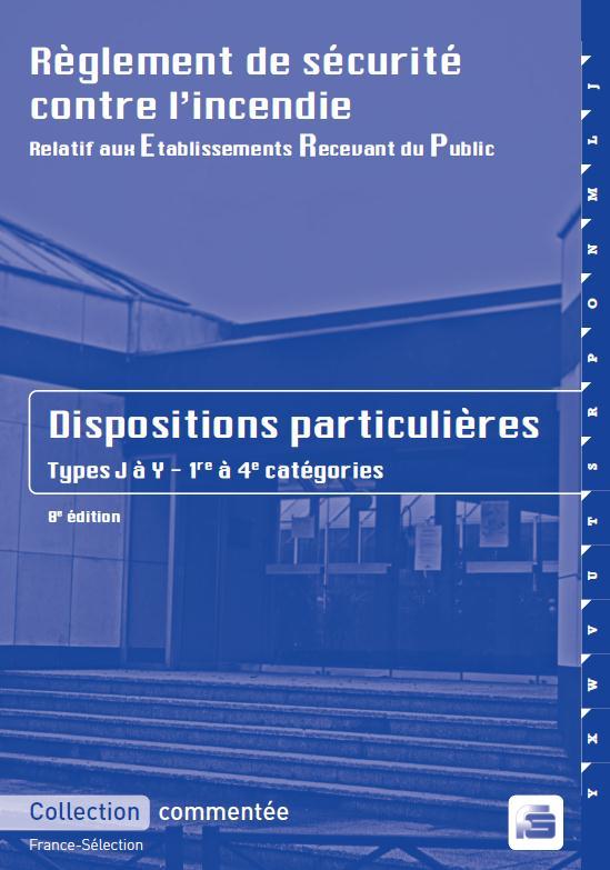 Règlement de sécurité contre l'incendie relatif aux établissements recevant du public ; dispositions particulières types J à Y ; 1ère à 4ème catégories (8e édition)
