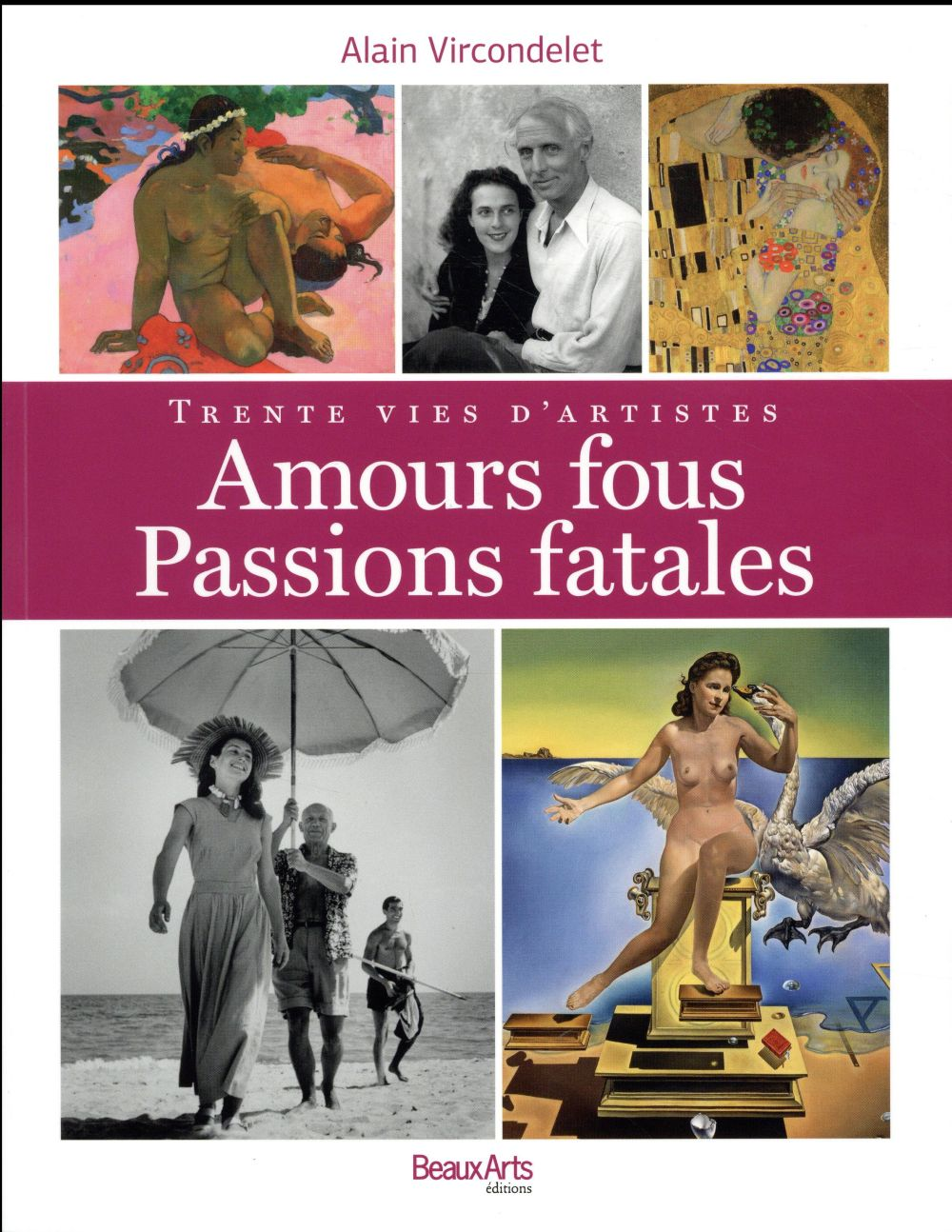 Amours fous, passions fatales ; trente vies d'artistes