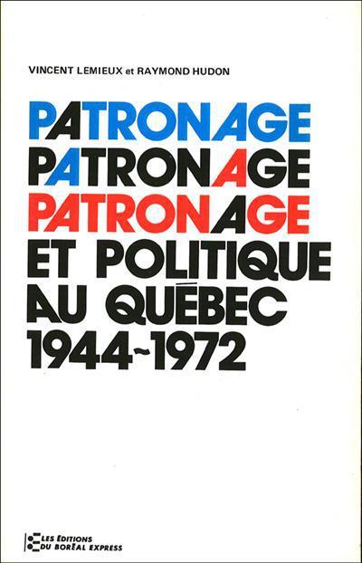 Patronage et politique au Québec, 1944-1972