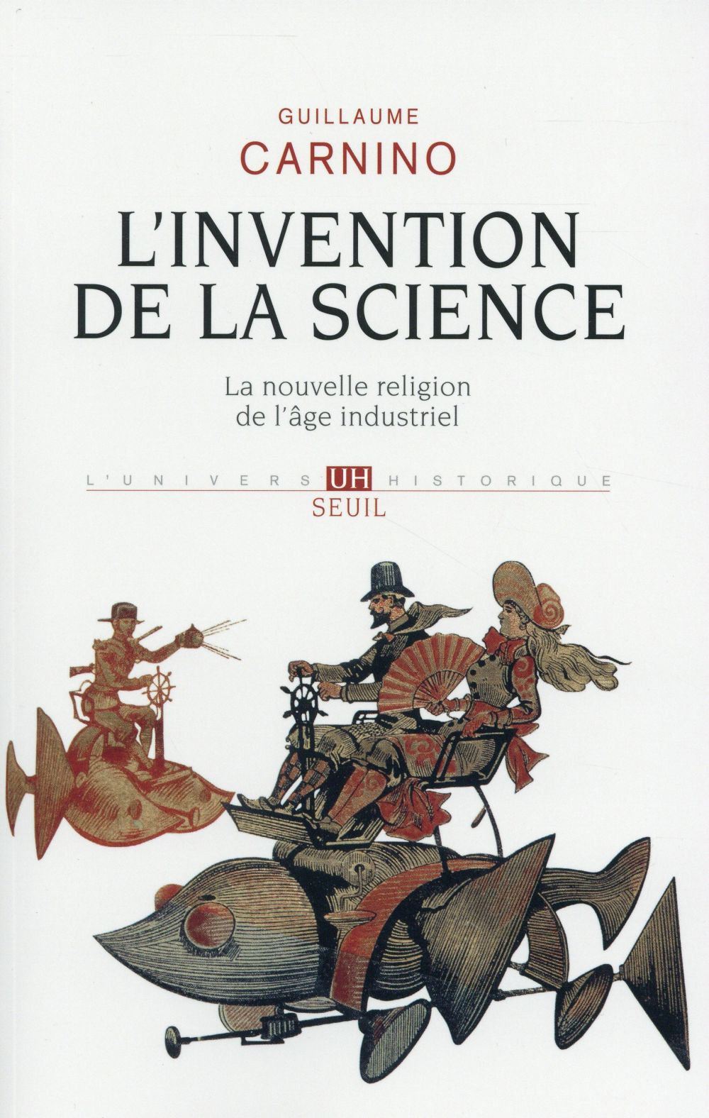 L'invention de la science ; la nouvelle religion de l'âge industriel