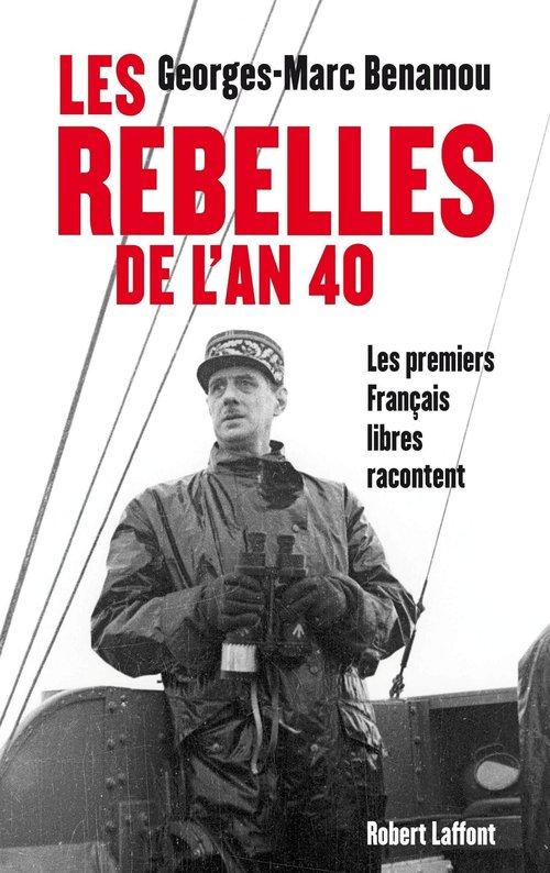 les rebelles de l'an 40 ; les premiers français libres racontent