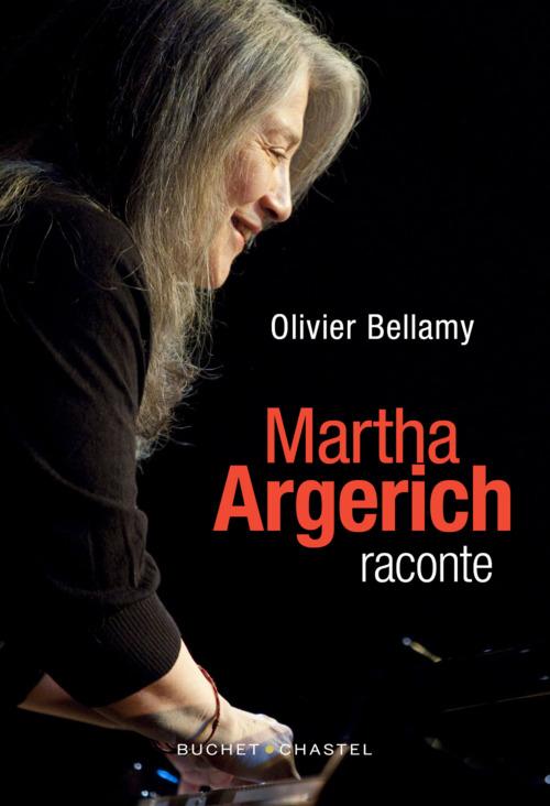 Martha Argerich raconte  - Olivier BELLAMY