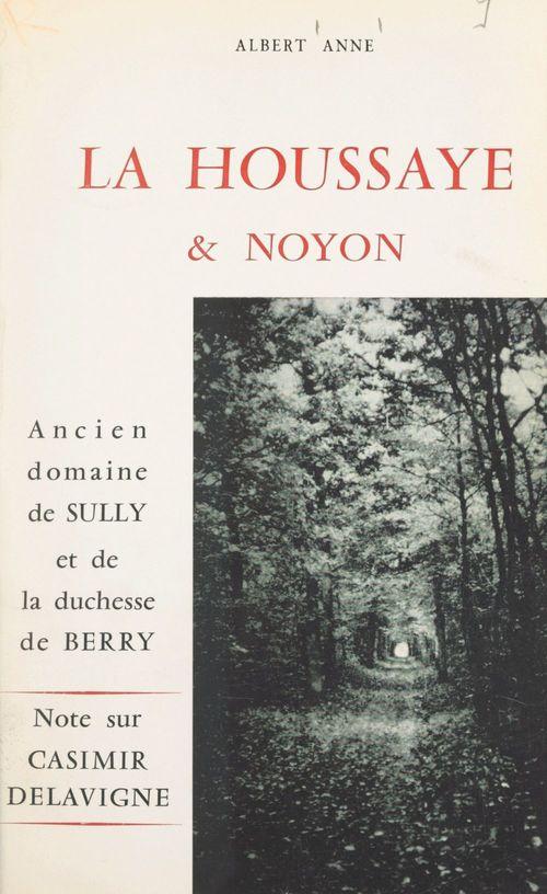 La Houssaye et Noyon, ancien domaine de Sully et de la duchesse de Berry