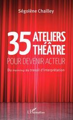 Vente EBooks : 35 Ateliers théâtre pour devenir acteur  - Ségolène Chailley