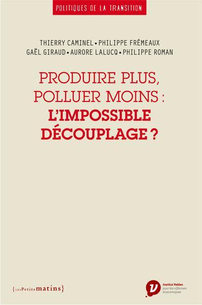 Produire plus, polluer moins : l'impossible découplage ?