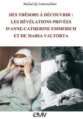 Des trésors à découvrir ; les révélations privées d´Anne-Catherine Emmerich et de Maria Valtorta