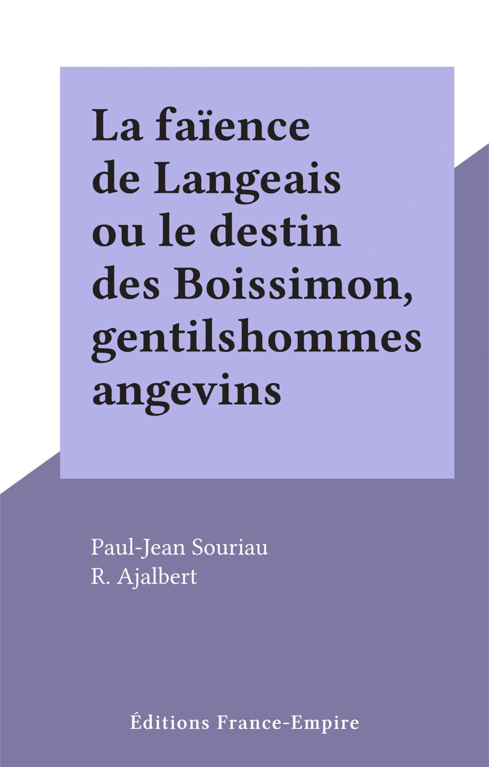 La faïence de Langeais ou le destin des Boissimon, gentilshommes angevins