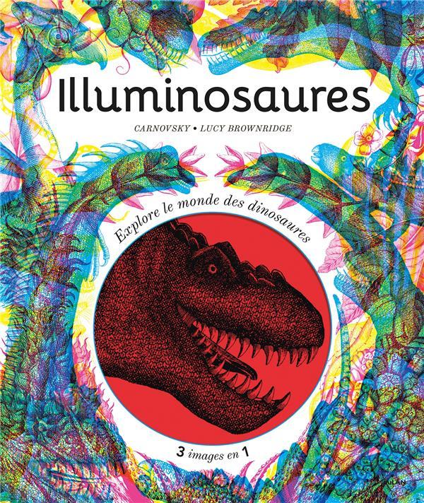 Illuminosaures ; explore le monde des dinosaures