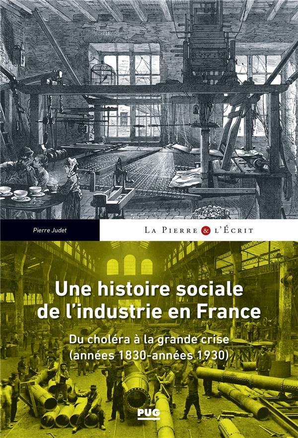 la pierre et l'écrit ; une histoire sociale de l'industrie en France ; du choléra à la grande crise (années 1830-années 1930)