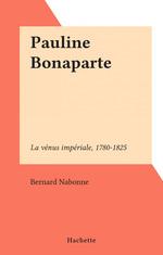 Pauline Bonaparte  - Bernard Nabonne