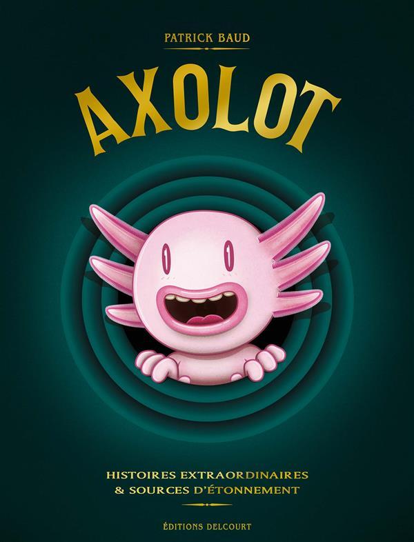 Axolot ; histoires extraordinaires & sources d'étonnement ; COFFRET T.1 A T.3