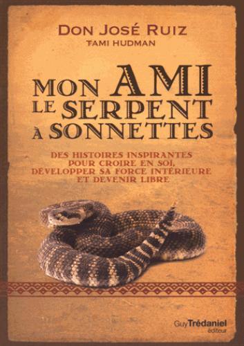 mon ami le serpent à sonnettes ; des histoires toltèques pour croire en soi, développer sa force intérieure et devenir libre
