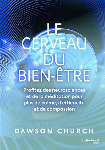 Le cerveau du bien-être ; profitez des neurosciences et de la médiitation pour plus de calme, d'efficacité et de compassion
