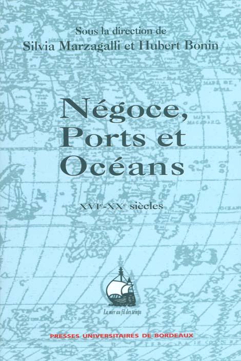 Negoce, ports et oceans, xvie-xxe siecles - melanges offerts a paul butel