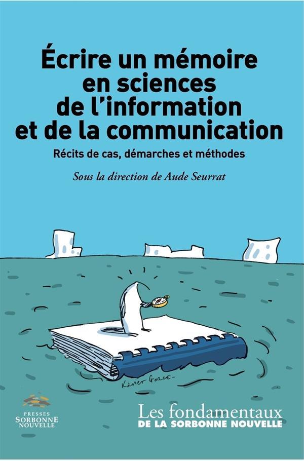 écrire un mémoire en sciences de l'information et de la communication ; récits de cas, démarches et méthodes