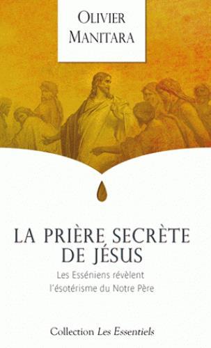 La prière secrète de Jésus ; les Esséniens révèlent l'ésotérisme du Notre Père