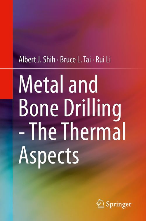 Metal and Bone Drilling - The Thermal Aspects  - Rui Li  - Albert J. Shih  - Bruce L. Tai