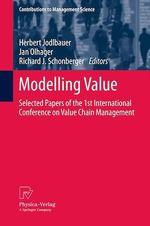 Modelling Value  - Richard J. Schonberger - Herbert Jodlbauer - Jan Olhager
