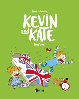 Kevin and Kate T.2 ; time's up !  - Sandrine Lemoult