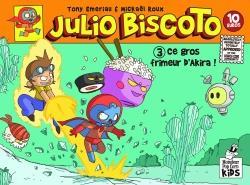 Julio Biscoto t.3 ; ce gros frimeur d'Akira