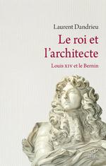 Vente Livre Numérique : Le Roi et l'architecte. Louis XIV, le Bernin et la fabrique de la gloire  - Laurent Dandrieu