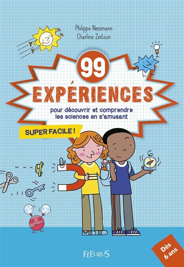 99 expériences ; pour découvrir et comprendre les sciences en s'amusant