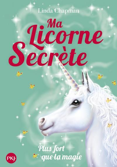 Ma licorne secrète t.5 ; plus fort que la magie