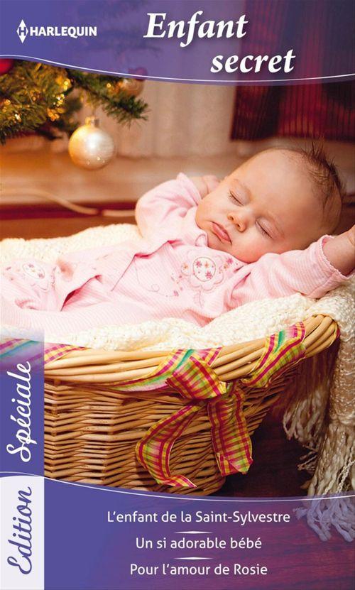Enfant secret ; l'enfant de la Saint-Sylvestre ; un si adorable bébé ; pour l'amour de Rosie